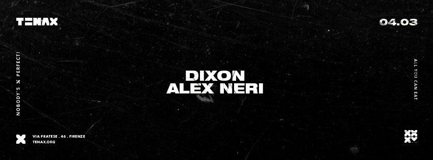 Tenax w Nobody's Perfect pres. Dixon + Alex Neri – Sabato 4 Marzo 2017