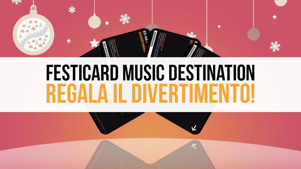 Festicard Music DestiNation, regala il divertimento!