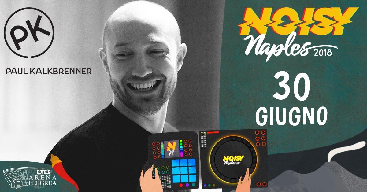 Noisy Naples Fest 2018 w/ Paul Kalkbrenner Area Flegrea Napoli – 30 Giugno 2018