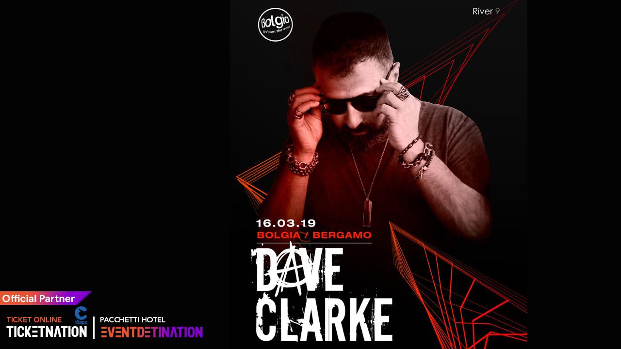 Dave Clarke al Bolgia Bergamo – Sabato 16 MARZO 2019 – Ticket -Biglietti 18app – Pacchetti Hotel