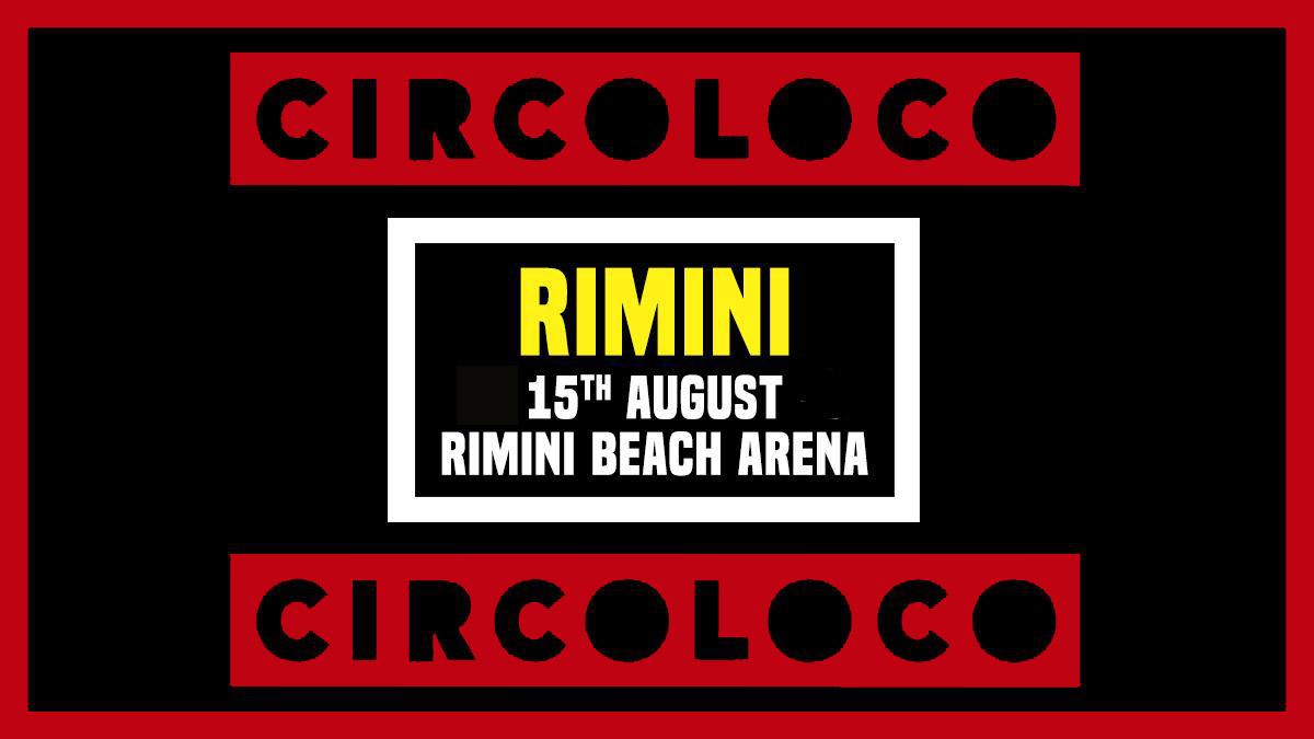 Circoloco Rimini Beach Arena – 15 Agosto 2021 – Ticket – Biglietti 18app – Pacchetti Hotel [ Evento Posticipato al 2021 ]