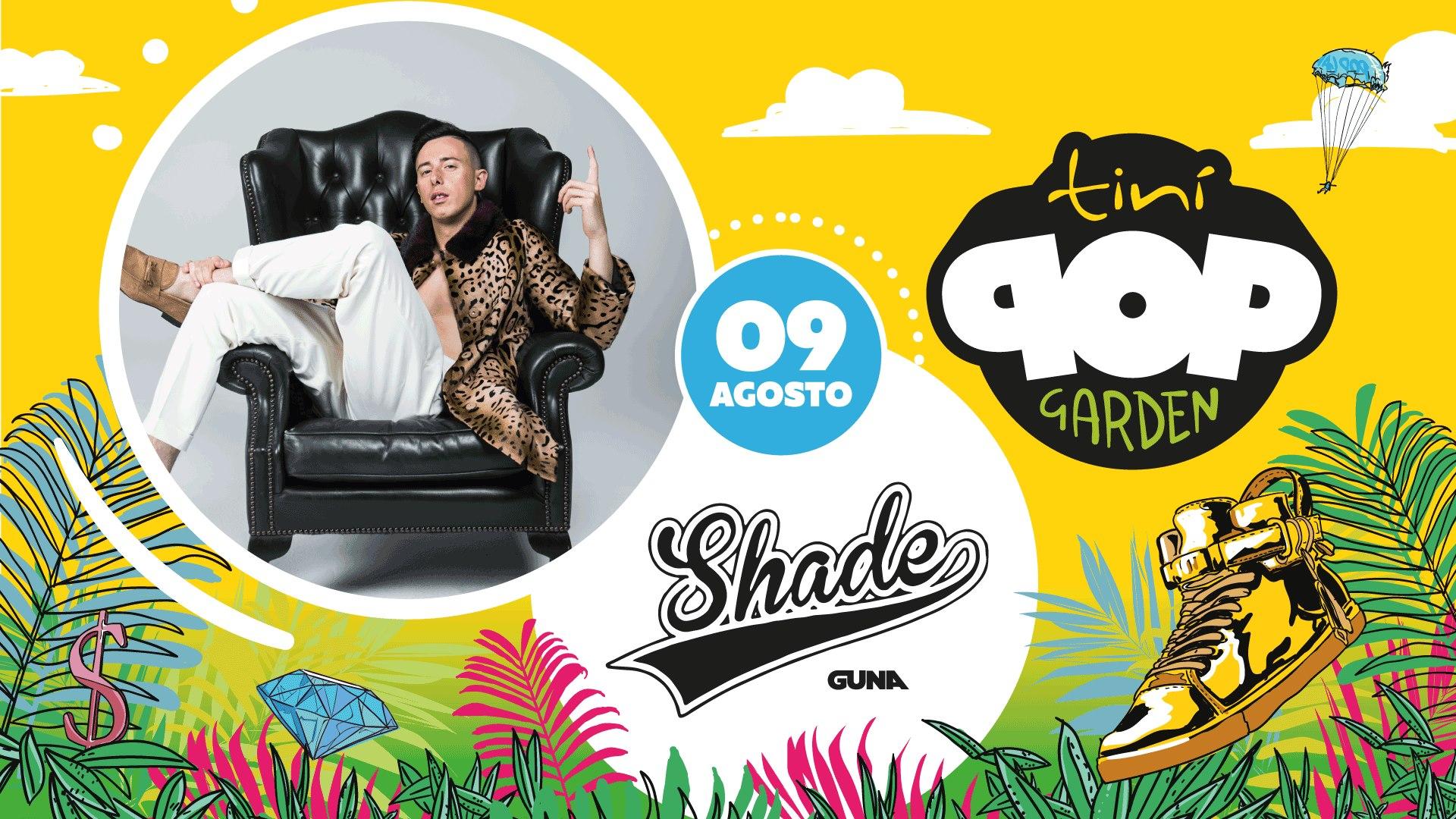 """Shade – Tini SoundGarden Cecina """"Pop Garden"""" – Venerdì 09 Agosto 2019 – Ticket e Pacchetti Hotel"""