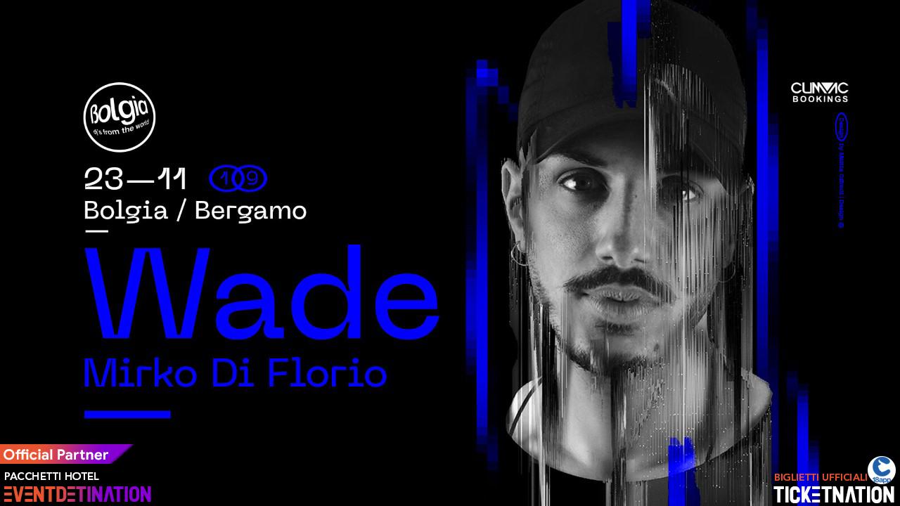 Wade al Bolgia Bergamo – Sabato 23 Novembre 2019 – Ticket – Tavoli – Biglietti 18app – Pacchetti Hotel